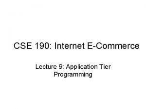 CSE 190 Internet ECommerce Lecture 9 Application Tier