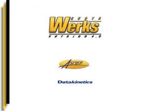 Introduction to Quote Werks Quote Werks allows companies