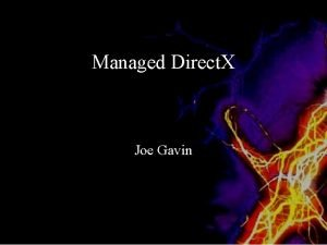 Managed Direct X Joe Gavin About Direct X