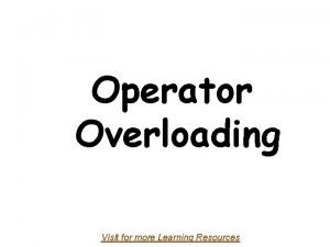 Operator Overloading Visit for more Learning Resources Operator