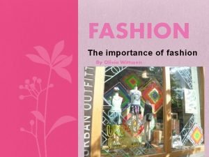 FASHION The importance of fashion By Olivia Wittusen