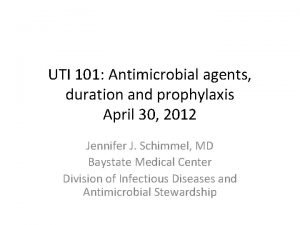 UTI 101 Antimicrobial agents duration and prophylaxis April