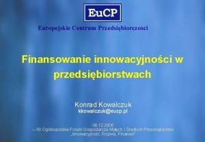 Europejskie Centrum Przedsibiorczoci Finansowanie innowacyjnoci w przedsibiorstwach Konrad