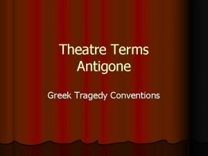 Theatre Terms Antigone Greek Tragedy Conventions Tragedy A