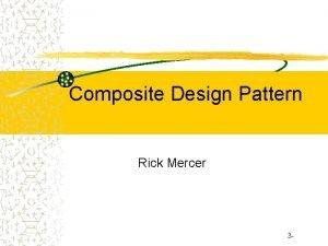 Composite Design Pattern Rick Mercer 3 Composite Pattern