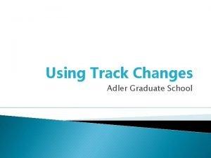 Using Track Changes Adler Graduate School Track Changes