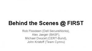 Behind the Scenes FIRST Rob Floodeen Dell Secure