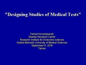 Designing Studies of Medical Tests Farhad Hosseinpanah Obesity