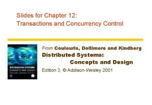Slides for Chapter 12 Transactions and Concurrency Control