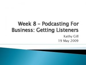 Week 8 Podcasting For Business Getting Listeners Kathy