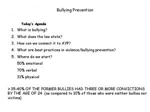 Bullying Prevention Todays Agenda 1 What is bullying