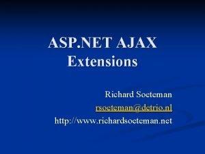 ASP NET AJAX Extensions Richard Soeteman rsoetemandetrio nl