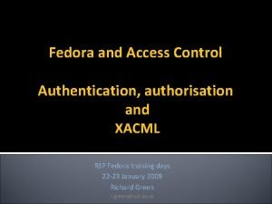Fedora and Access Control Authentication authorisation and XACML