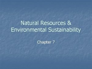 Natural Resources Environmental Sustainability Chapter 7 Natural Resources