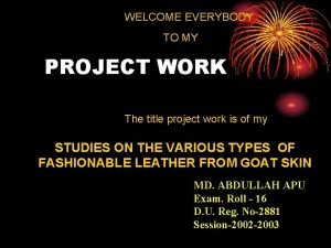WELCOME EVERYBODY TO MY PROJECT WORK The title