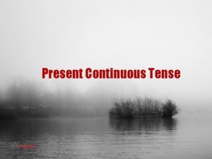 Present Continuous Tense Preparation Present Continuous Tense We