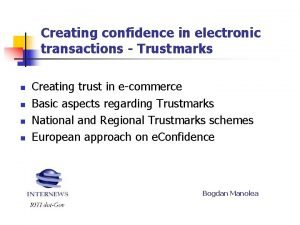 Creating confidence in electronic transactions Trustmarks n n