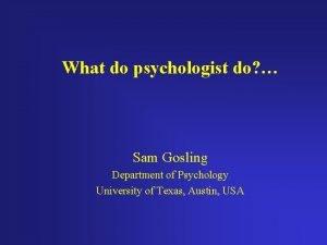 What do psychologist do Sam Gosling Department of