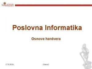 Poslovna Informatika Osnove hardvera 17 9 2020 Glava