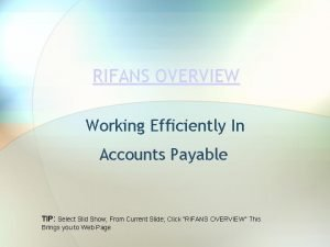 RIFANS OVERVIEW Working Efficiently In Accounts Payable TIP
