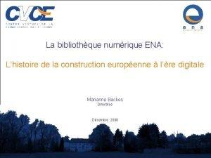 La bibliothque numrique ENA Lhistoire de la construction