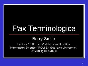Pax Terminologica Barry Smith Institute for Formal Ontology