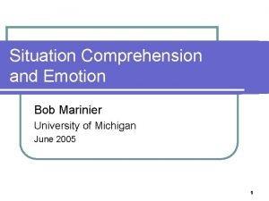 Situation Comprehension and Emotion Bob Marinier University of