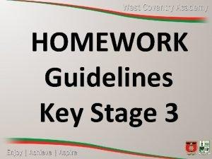 HOMEWORK Guidelines Key Stage 3 Why homework Homework