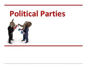 Political Parties Intro to Political Parties Definition group