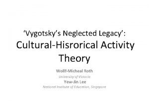 Vygotskys Neglected Legacy CulturalHisrorical Activity Theory WollfMicheal Roth