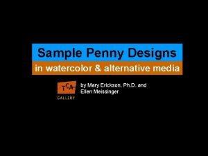 Sample Penny Designs in watercolor alternative media by