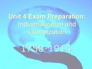 Unit 4 Exam Preparation Industrialization and Globalization 1750