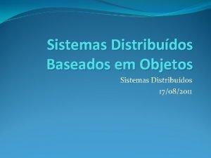 Sistemas Distribudos Baseados em Objetos Sistemas Distribudos 17082011