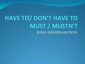 HAVE TO DONT HAVE TO MUST MUSTNT RULES