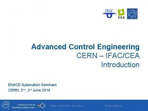 Advanced Control Engineering CERN IFACCEA Introduction ENICE Automation