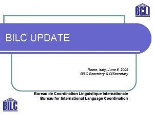 BILC UPDATE Rome Italy June 8 2009 BILC