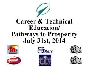 Career Technical Education Pathways to Prosperity July 31