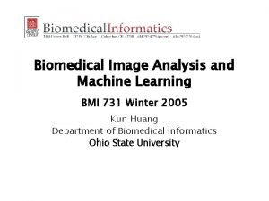 Biomedical Image Analysis and Machine Learning BMI 731