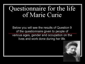 Questionnaire for the life of Marie Curie Below
