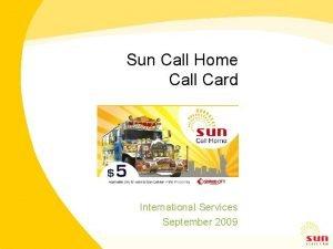 Sun Call Home Call Card International Services September