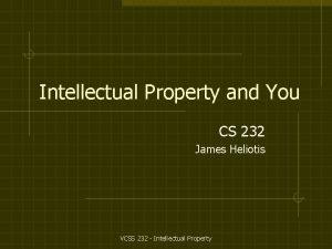 Intellectual Property and You CS 232 James Heliotis