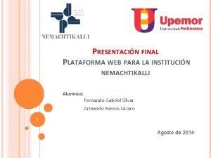 PRESENTACIN FINAL PLATAFORMA WEB PARA LA INSTITUCIN NEMACHTIKALLI