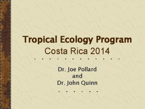 Tropical Ecology Program Costa Rica 2014 Dr Joe