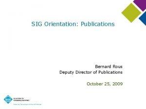 SIG Orientation Publications Bernard Rous Deputy Director of