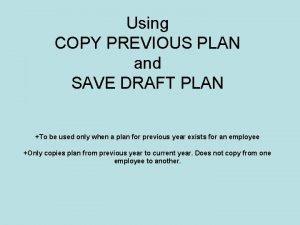 Using COPY PREVIOUS PLAN and SAVE DRAFT PLAN