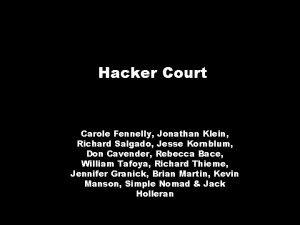 Hacker Court Carole Fennelly Jonathan Klein Richard Salgado