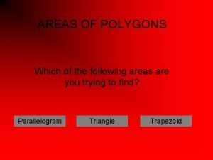 AREAS OF POLYGONS Which of the following areas