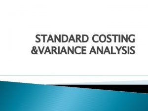 STANDARD COSTING VARIANCE ANALYSIS MEANING Standard cost is