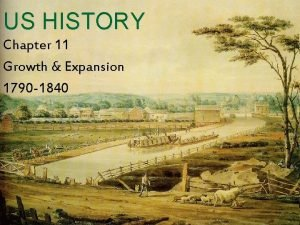 US HISTORY Chapter 11 Growth Expansion 1790 1840