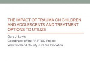 THE IMPACT OF TRAUMA ON CHILDREN AND ADOLESCENTS